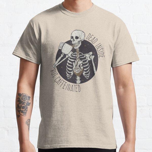 Dead inside but caffeinated  Classic T-Shirt