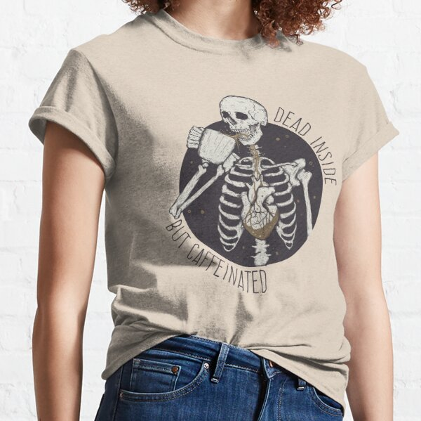 Dead inside but caffeinated  Classic T-Shirt