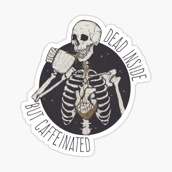 Dead inside but caffeinated  Sticker