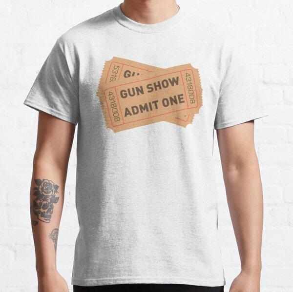 2 Tickets to the Gun Show Classic T-Shirt