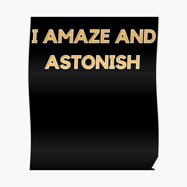 I Amaze And Astonish Poster