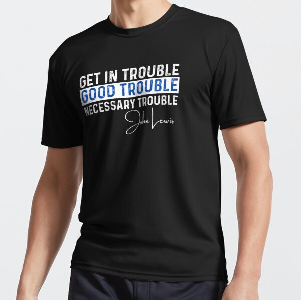Trouble Good Trouble Necessary Trouble John Lewis Active T-Shirt