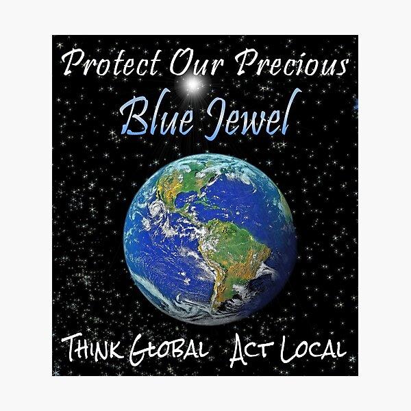 Our Precious Planet Photographic Print