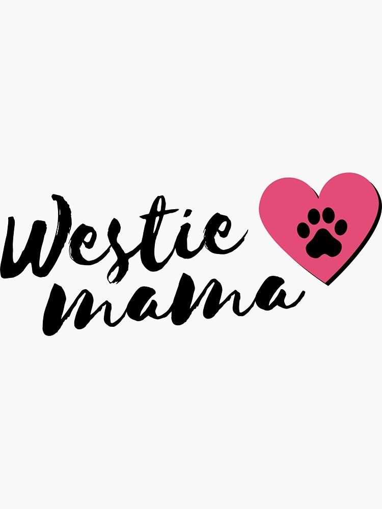 Westie Mom - Dog Mama Westies by m95sim