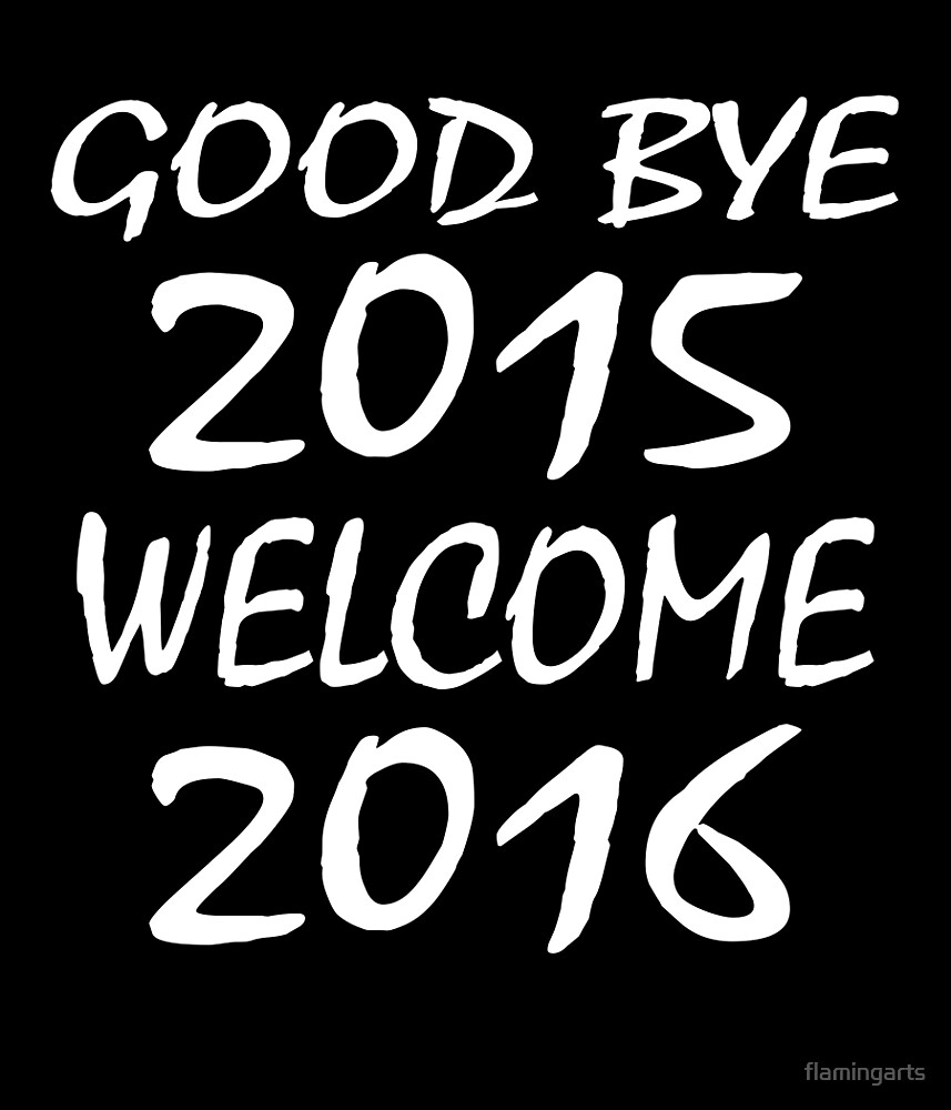 GOOD BYE 2015 WELCOME 2016 by flamingarts