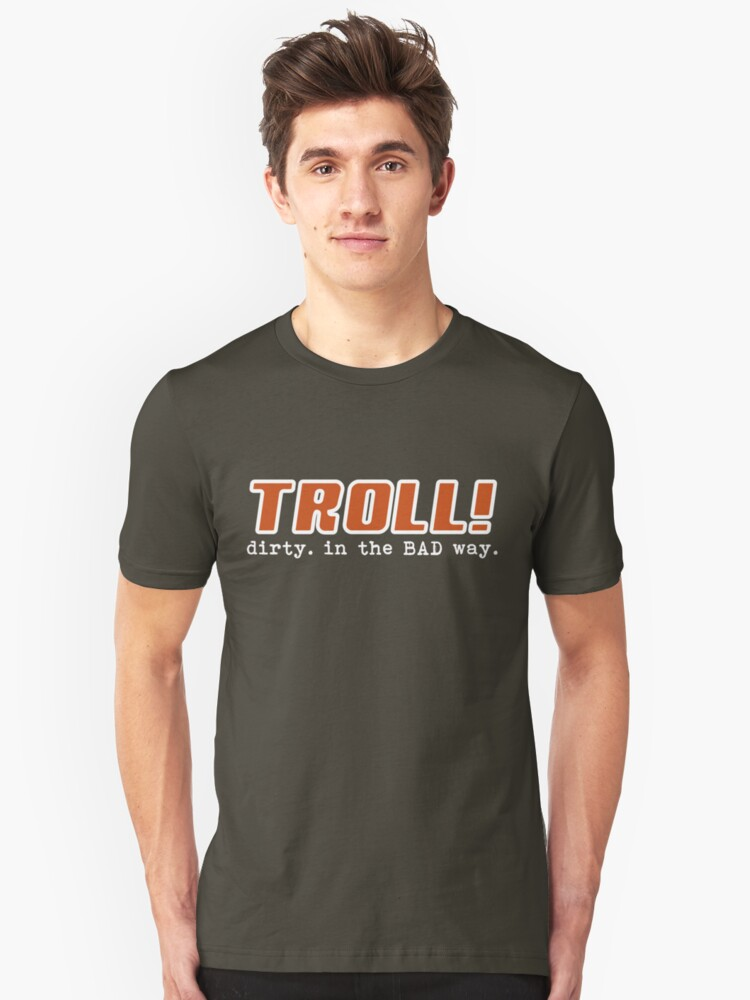 Troll! dirty. in the BAD way. Unisex T-Shirt Front