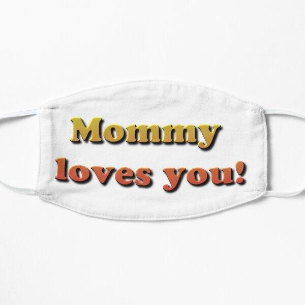 Mommy loves you! Mask