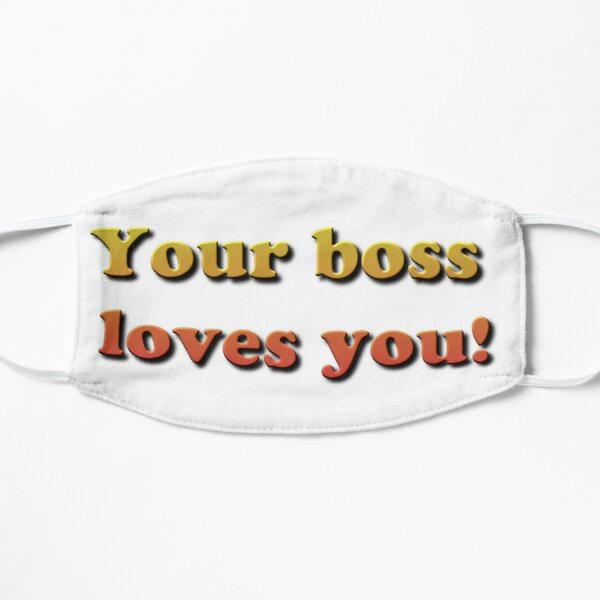 Your Boss Loves you! Flat Mask