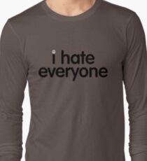 i hate everyone (black text) Long Sleeve T-Shirt
