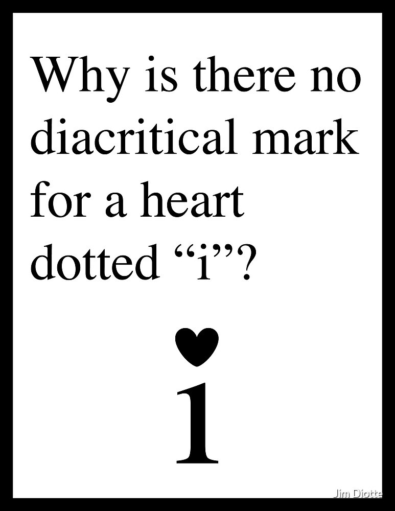 "Diacritical Mark: Heart-Dotted ""i"" by Jim Diotte"