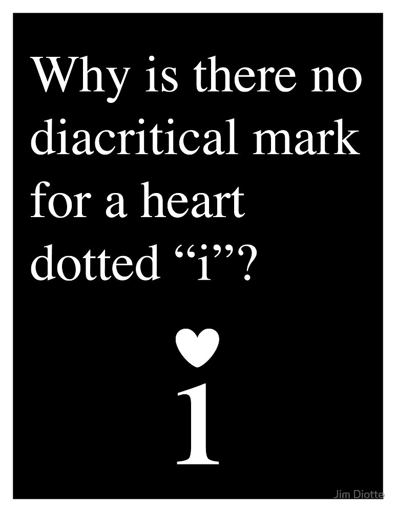 "Diacritical Mark: Heart-Dotted ""i"" (reverse) by Jim Diotte"