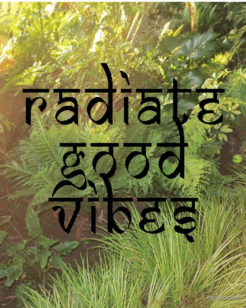 Radiate Good Vibes (photo version) by bexsimone