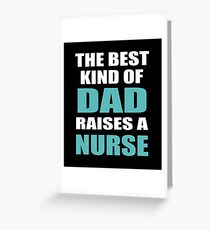 THE BEST KIND OF DAD RAISES A NURSE Greeting Card