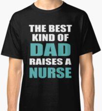 553dabbd0 THE BEST KIND OF DAD RAISES A NURSE Classic T-Shirt