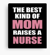 THE BEST KIND OF MOM RAISES A NURSE Canvas Print