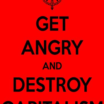 Get Angry - Destroy Capitalism by Insindiary