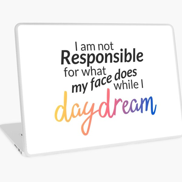 I am not responsible for what my face does while I daydream Laptop Skin
