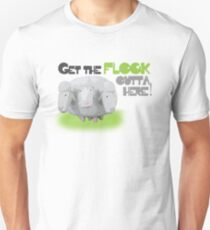 Get The Flock Outta Here! Unisex T-Shirt