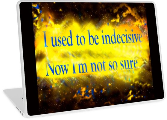 Famous humourous quotes series: I used to be indecisive. Now I'm not so sure. by PhotoStock-Isra
