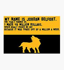 My Name is Jordan Belfont Photographic Print