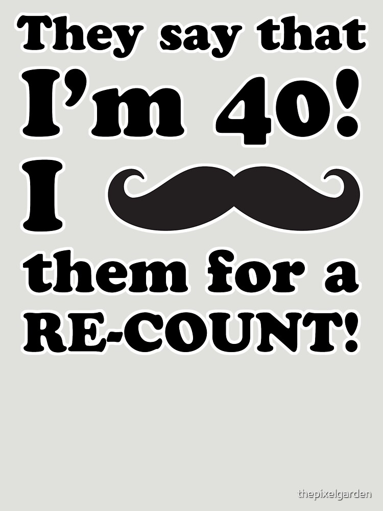 Funny 40th Birthday Gag Gift T-Shirt by thepixelgarden