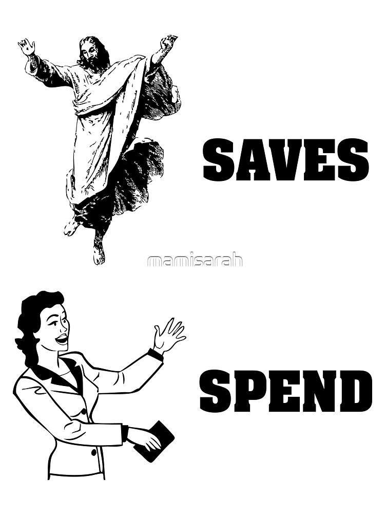 Jesus Saves Women Spend by mamisarah