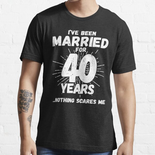 Couples Married 40 Years - Funny 40th Wedding Anniversary Essential T-Shirt