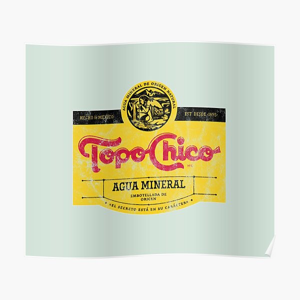 Topo Chico agua mineral worn and washed logo (sparkling mineral water) Poster