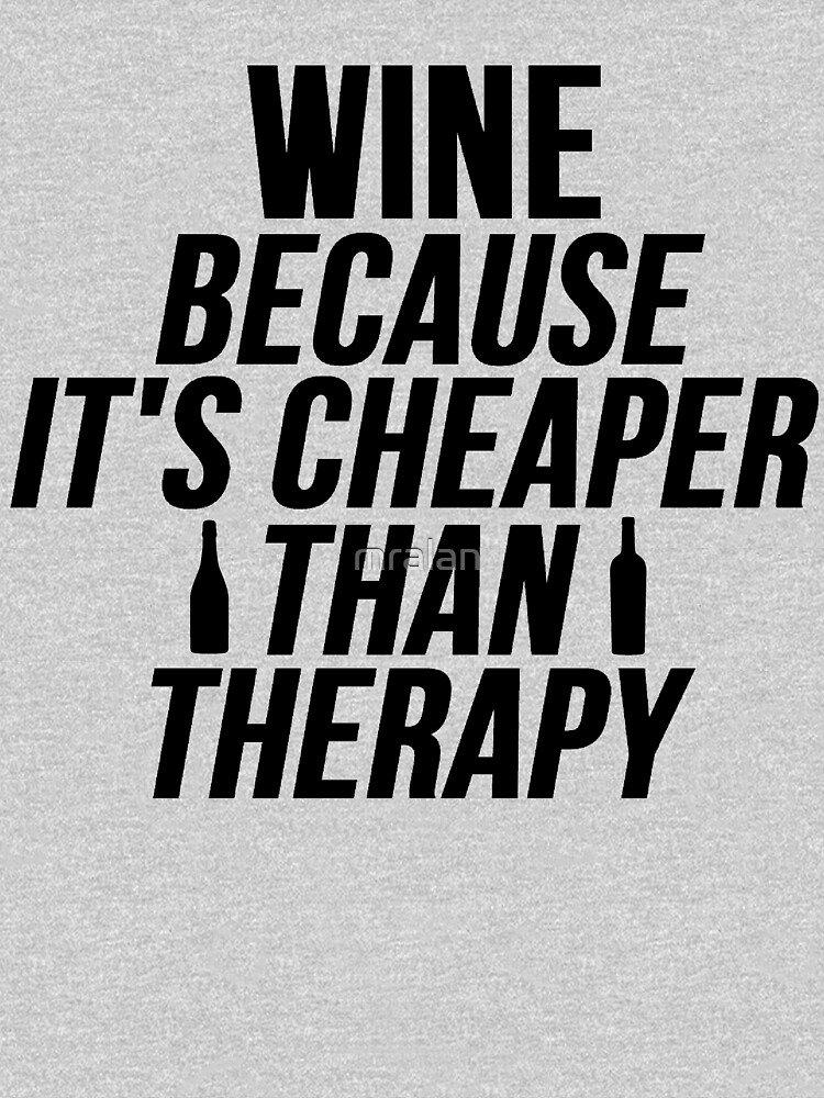 Wine Cheaper Than Therapy by mralan