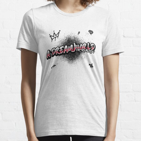 A Dreamworld or Reality?  Essential T-Shirt