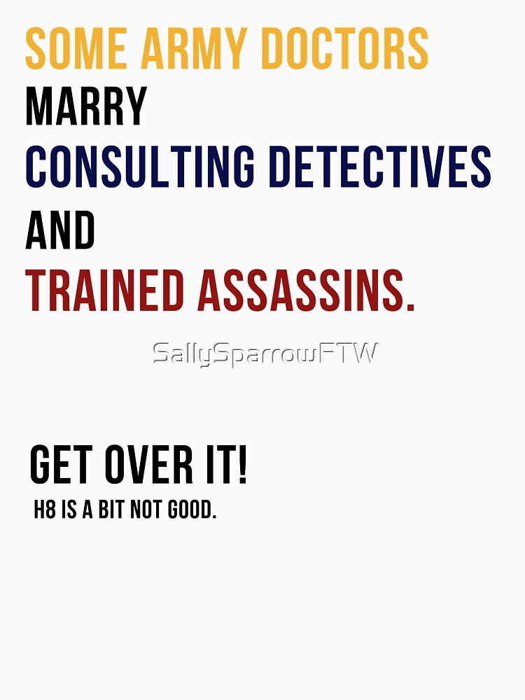 some army doctors marry consulting detectives & trained assassins. by SallySparrowFTW