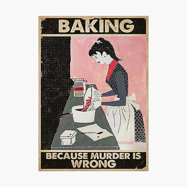 baking because murder is wrong Photographic Print
