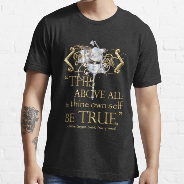 """Shakespeare Hamlet """"own self be true"""" Quote Essential T-Shirt"""
