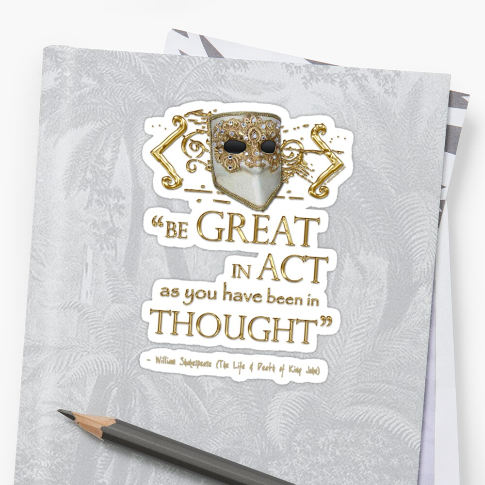"""Shakespeare King John """"Be Great"""" Quote by Incognita Enterprises"""