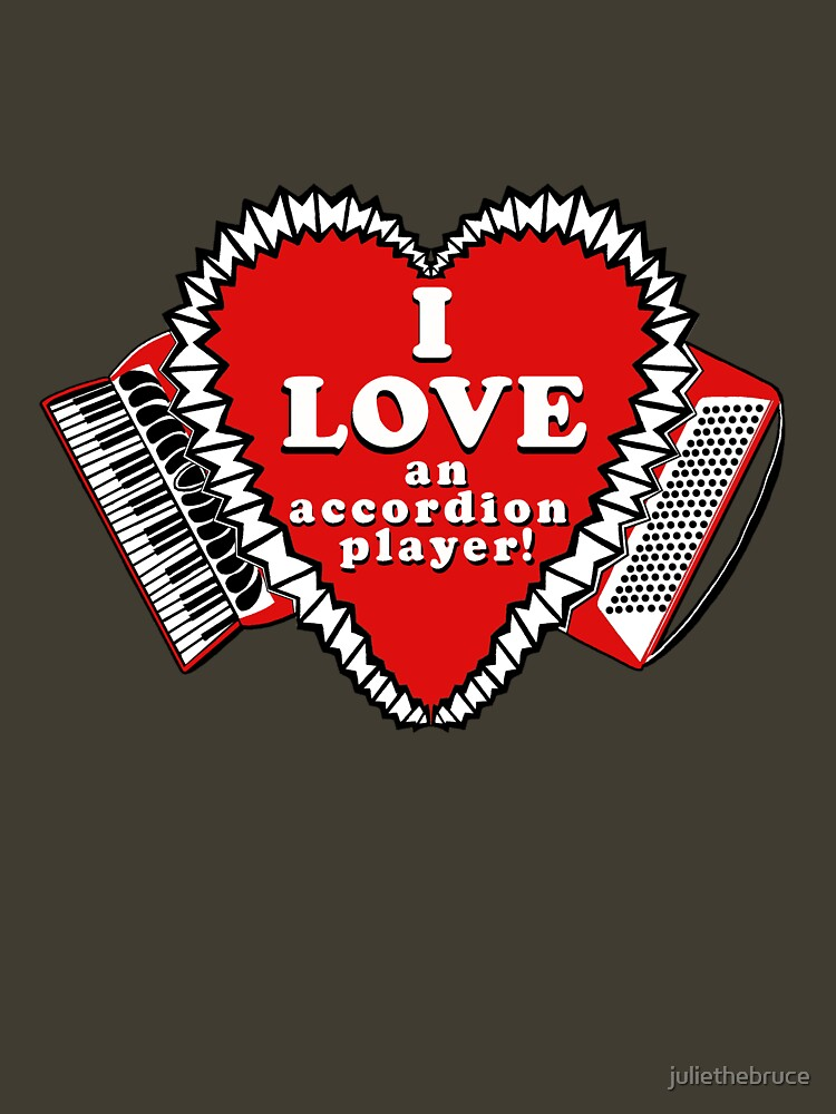 I Love an Accordion Player 3 by Julie the Bruce by juliethebruce