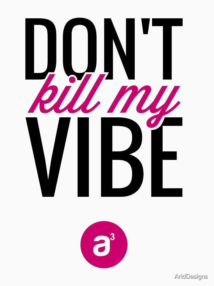 Don't Kill My Vibe (Pink) by AridDesigns