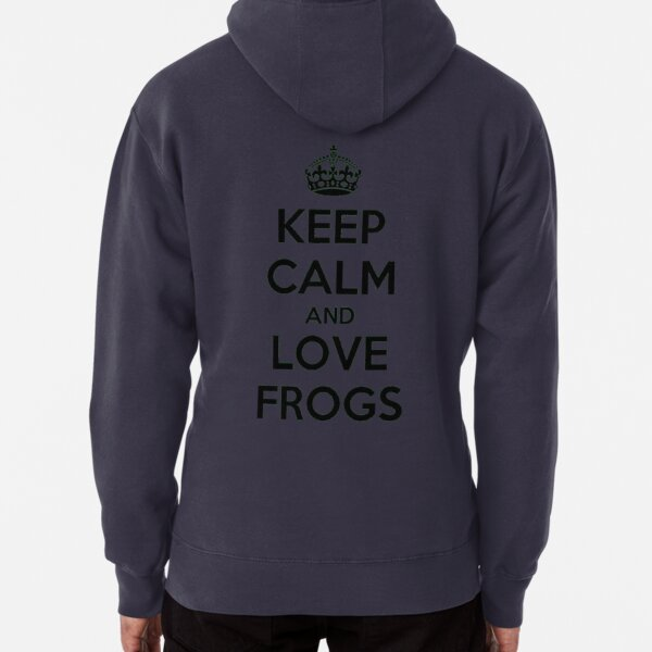 Keep Calm And Love Frogs Shirt Pullover Hoodie