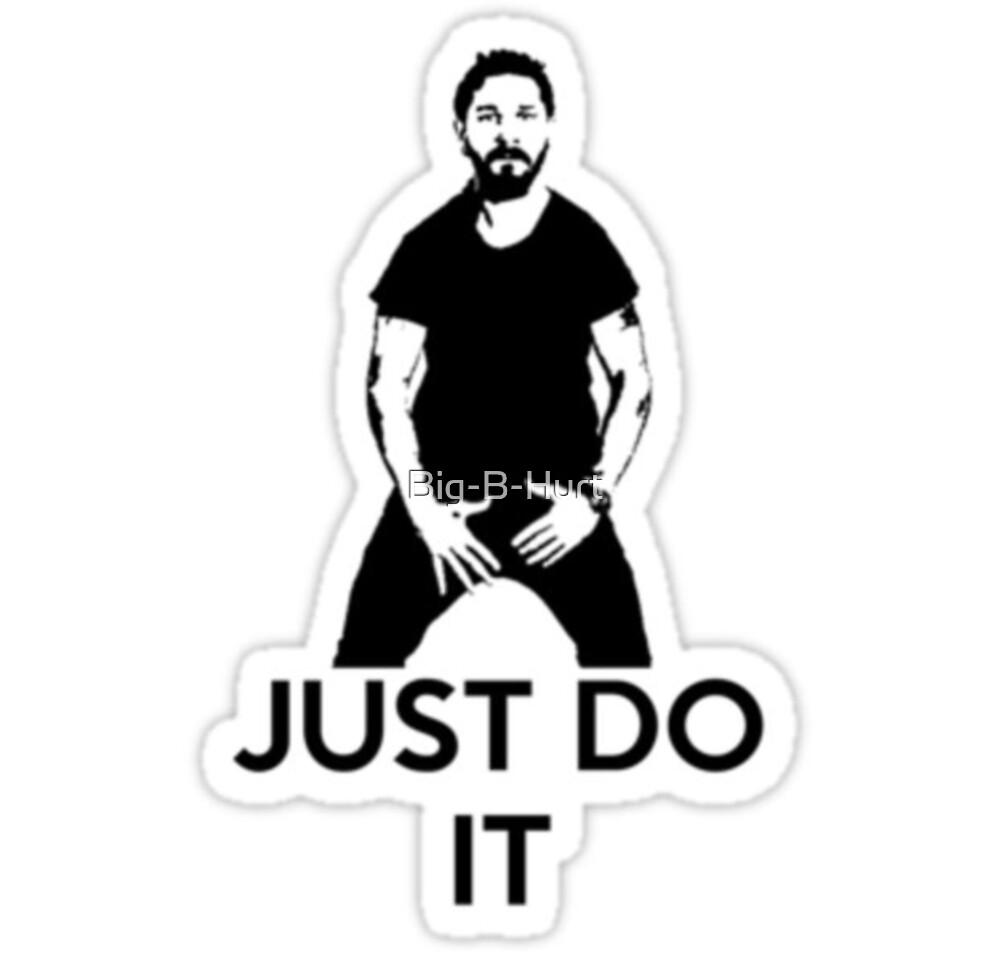 Just do it by Big-B-Hurt