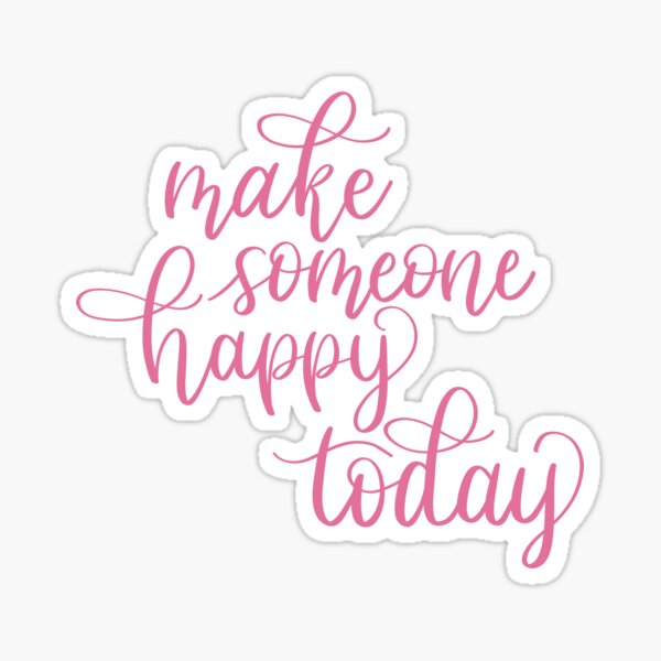 Make Someone Happy Today  Sticker