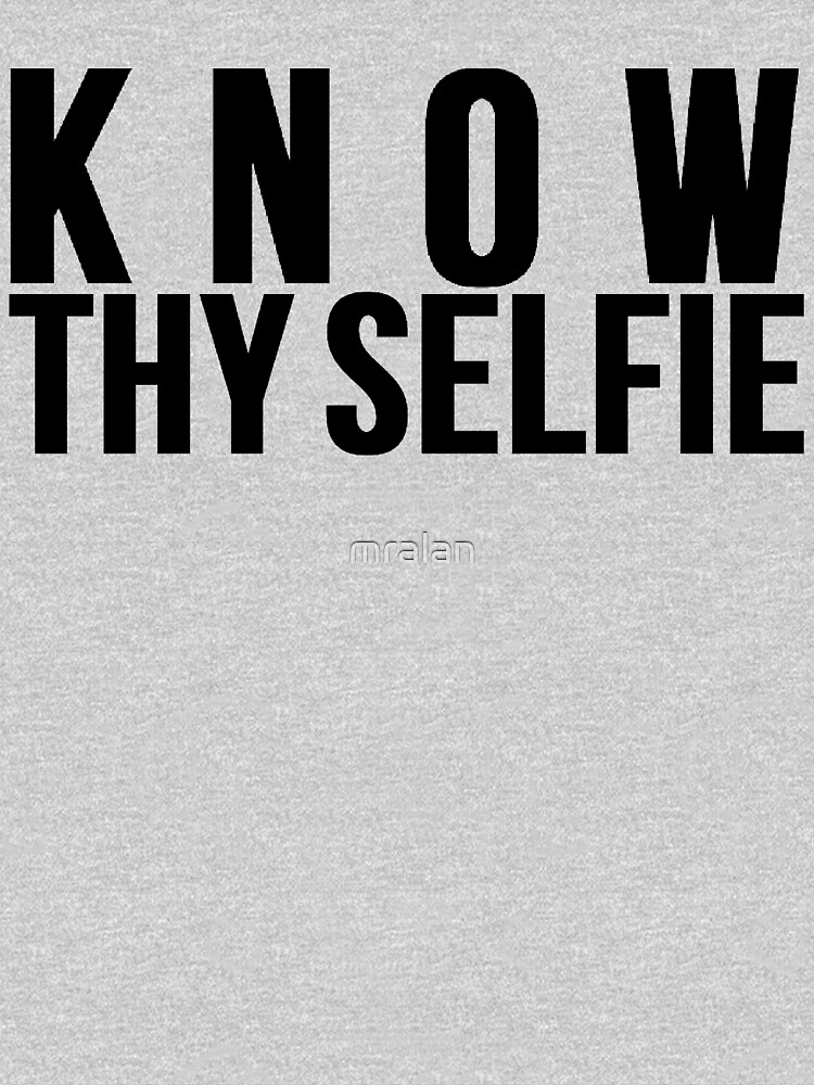 Know Thy Selfie by mralan