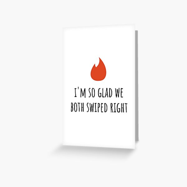 """Card - """"I'm So Glad We Both Swiped Right"""" Greeting Card"""
