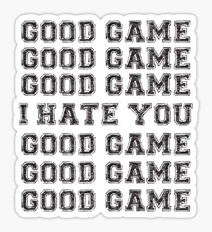 Good Game. I Hate You. Sticker