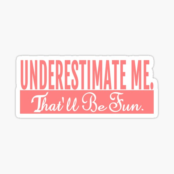Underestimate Me That'll Be Fun Sticker