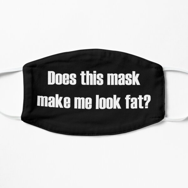 Does This Mask Make Me Look Fat?  Mask