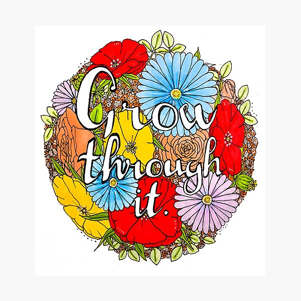 Grow Through It // Hand-drawn edit Photographic Print