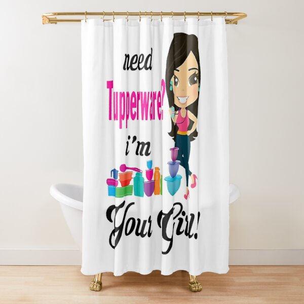 Need Tupperware I'm Your Girl Shower Curtain