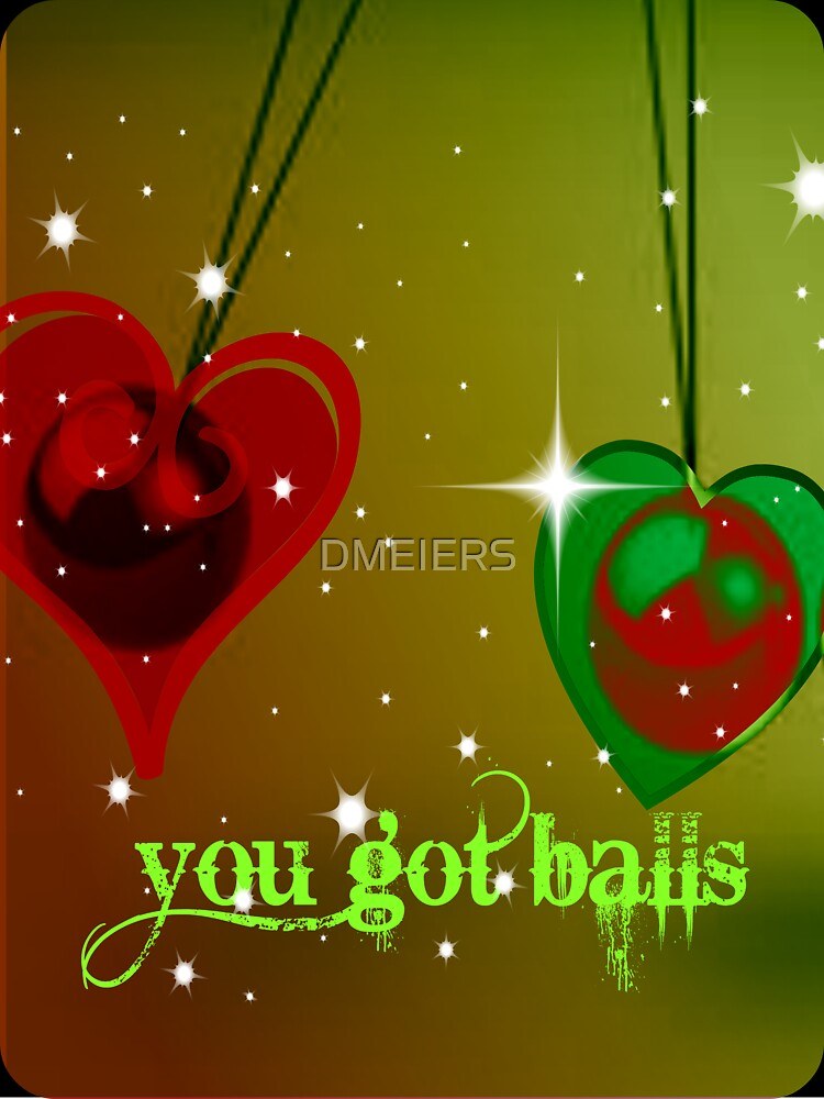 you got balls by DMEIERS