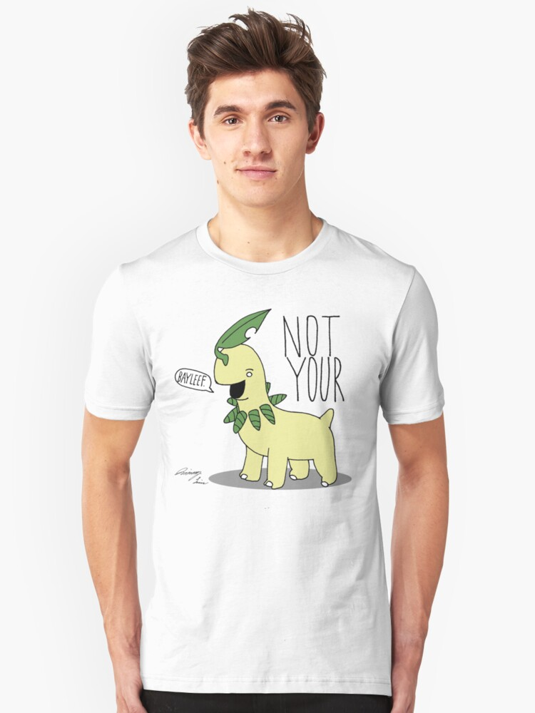 Not Your Bayleef. Unisex T-Shirt Front