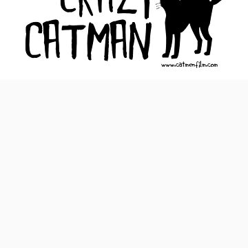 Crazy Cat Man Design 2 - Black Text by catmenfilm