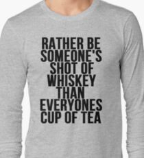 Rather Be Someone's Shot Of Whiskey Long Sleeve T-Shirt